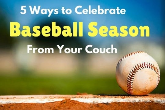 5 Ways to Celebrate Baseball Season From Your Couch